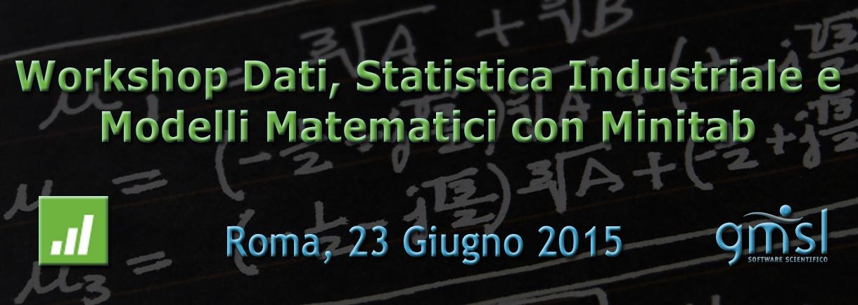Workshop-Minitab-Roma_06_2015-copia Workshop: Dati, Statistica Industriale e Modelli Matematici con Minitab
